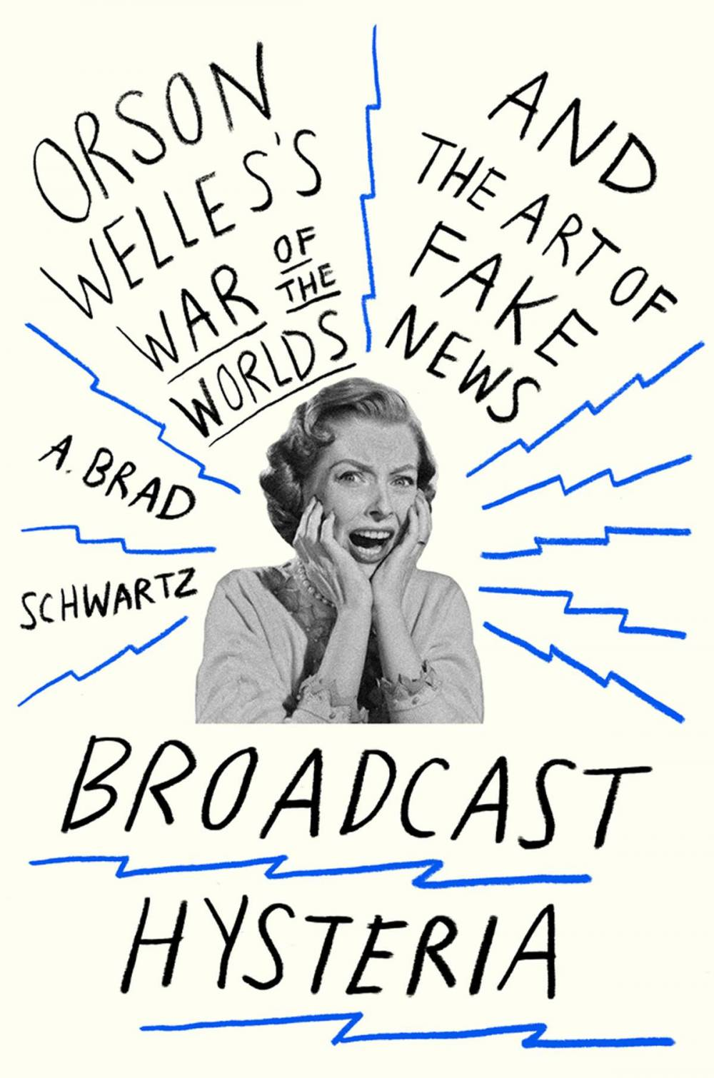 """Book cover for A. Brad Schwartz's book, """"Broadcast Hysteria: Orson Welles's ' War of the Worlds' and the Art of Fake News"""""""