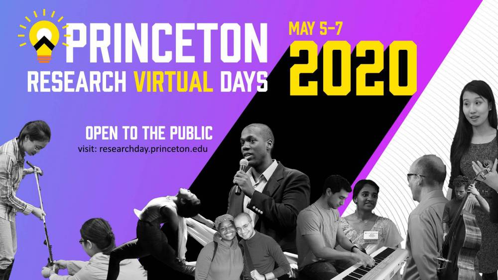 Princeton Research Virtual Days 2020, Open to the Public, May 5-7, visit the website researchday.princeton.edu