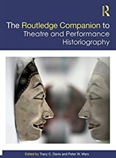 Cover of 'The Routledge Companion to Theatre and Performance Historiography'