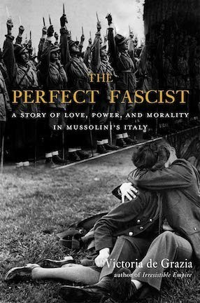 """A book cover with an image in the background of a line of soldiers in Italy during World War II. In the foreground, a black and white photo of a man and woman kissing with the text """"The Perfect Fascist."""""""